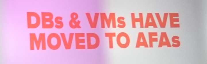 DBs & VMs HAVE MOVED TO AFAs